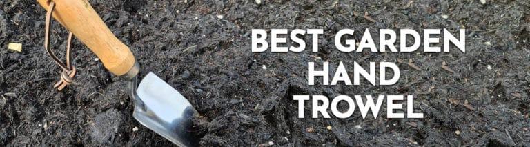 Best Garden Hand Trowel