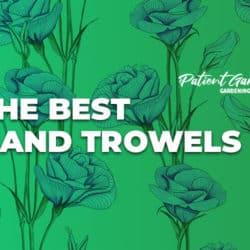 THE BEST GARDEN HAND TROWELS